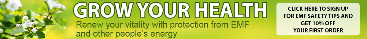 Grow your health protect from emf and other peoples energy